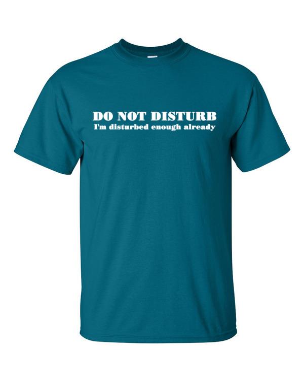 Do not disturb, I'm disturbed enough already